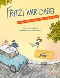 Fritzi war dabei. Eine Wendewundergeschichte – Hanna Schott, Gerda Raidt